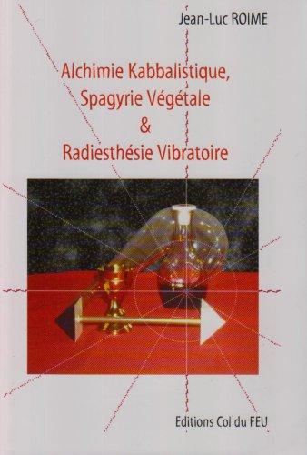 9782950945938: Alchimie kabbalistique, spagyrie vegetale et radiesthesie vibratoire