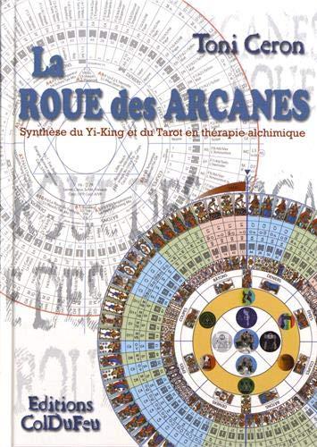9782950945976: la roue des arcanes, synthese du yi king et du tarot en therapie alchimique