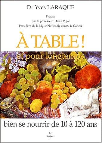 9782950953247: A table ! et pour longtemps : Bien se nourrir de 10 à 120 ans