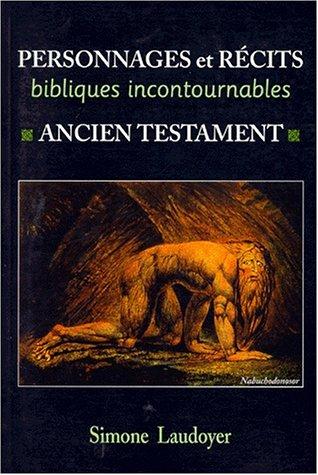 Personnages et recits bibliques incontournables: Ancien Testament: Simone Laudoyer