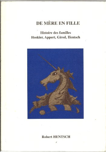9782950968319: De mère en fille: Histoire des familles Hoskier, Appert, Girod, Hentsch (Mémoires familiales) (French Edition)