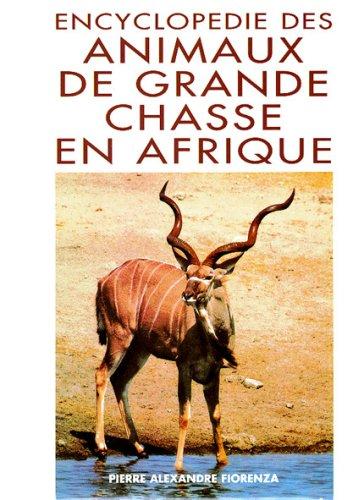 9782950970404: Encyclopédie des animaux de grande chasse en Afrique
