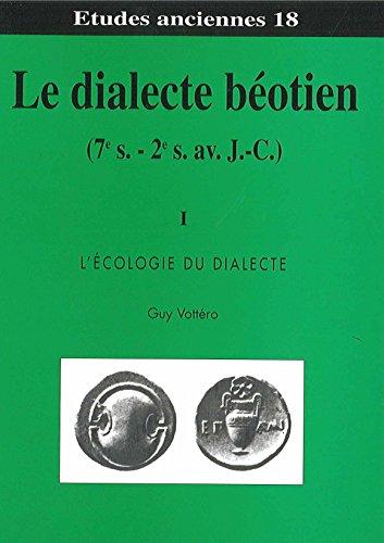 9782950972675: Le dialecte béotien (7e siècle - 2e siècle avant J-C) : Tome 1, L'écologie du dialecte