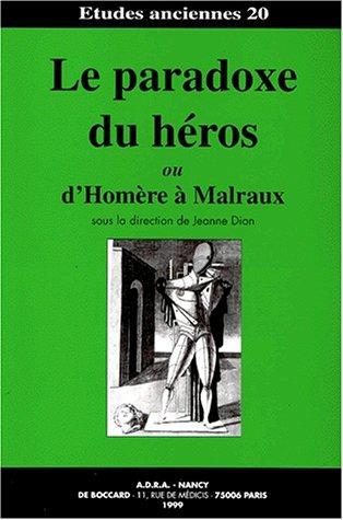 9782950972699: Le paradoxe du héros, ou, d'Homère à Malraux (Études anciennes)