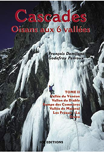 9782950986849: Cascades Oisans aux 6 vallées : Tome 2, Vallée du Vénéon - Vallon du Diable - Rampe des Commères - Vallée de Malaval - Les Fréaux-La Grave