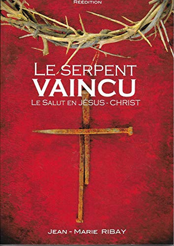 9782950998729: Le serpent vaincu : Le salut en Jésus-Christ