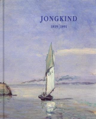 Johan Barthold Jongkind 1819 1891: Bernard Lorenceau
