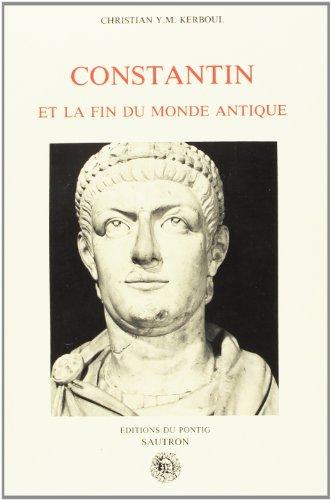 9782951031012: Constantin et la fin du monde antique: Christian Yves-Marie Kerboul