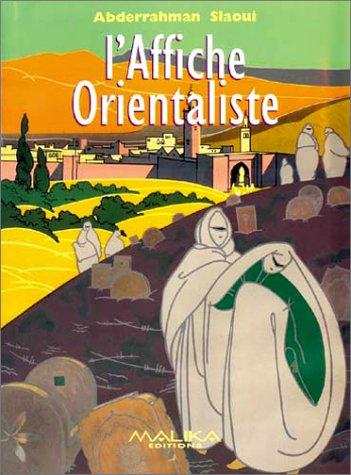 9782951038608: L'affiche orientaliste. : Un si�cle de publicit� � travers la collection de la Fondation A. Slaoui