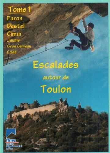9782951040984: Escalades autour de Toulon : Faron Citerne, Lierres, Téléphérique, Nord, Destel, Cimaï, Jaume, Gros Cerveau, Cride
