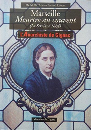 9782951045354: Marseille - Meurtre au couvent (La Serviane 1884) - L'anarchiste de Gignac
