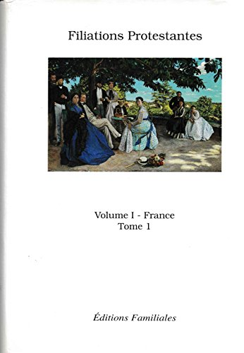 9782951049604: Filiations Protestantes Volume I (France) Tome 1
