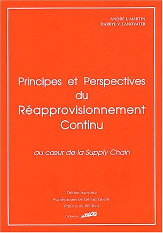 Principes et perspectives du réapprovisionnement continu. Au coeur de la Supply Chain: ...