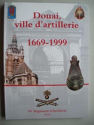 9782951080126: Douai ville d'artillerie 1669-1999