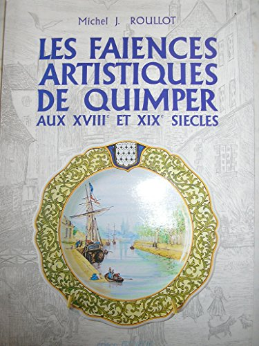 9782951089402: Les faïences de Quimper : Trois siècles d'histoire, de passion et de savoir-faire