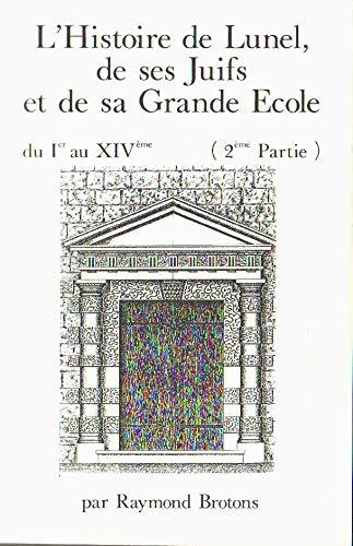 9782951089808: L'histoire de Lunel, de ses juifs et de sa grande ecole : du 1er au XIVeme siecles (French Edition)