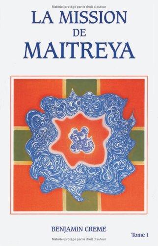 Mission de Maitreya Tome I: Benjamin Creme