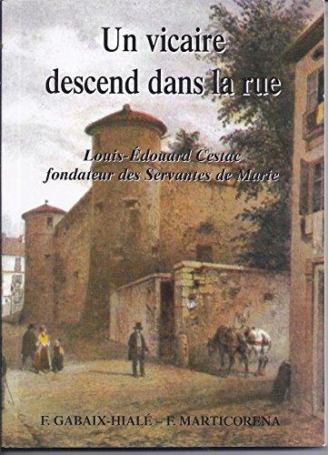 9782951102804: Un vicaire descend dans la rue : Louis-�douard Cestac, fondateur des Servantes de Marie