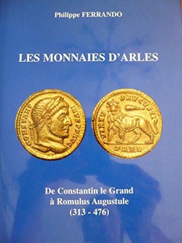 9782951103702: Les monnaies d'Arles: De Constantin le Grand à Romulus Augustule (313-476) (French Edition)