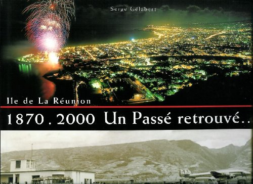 9782951113633: Un passé retrouvé : 1870-2000, île de la Réunion