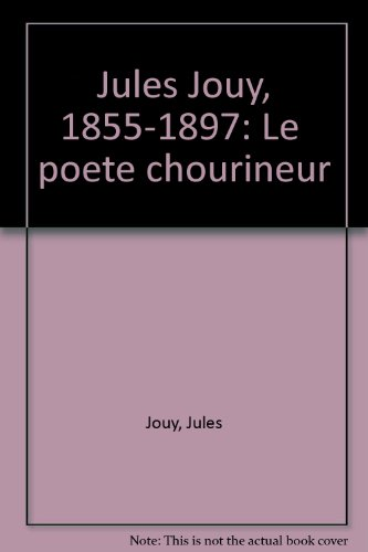 9782951129702: Jules Jouy, 1855-1897, le poète chourineur