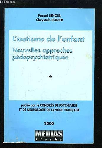 9782951199200: Autisme de l'enfant : Nouvelles approches pédopsychiatriques (Congrès de psychiatrie et de neurologie de langue française, LXXXXVIIIe session-2000, Paris, 27-29 juin 2000)