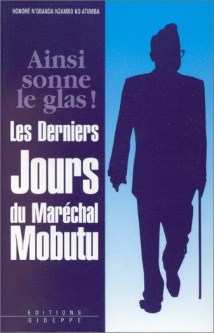 Ainsi sonne le glas!: Les derniers jours du Maréchal Mobutu: N'Gbanda Nzambo-Ko-Atumba, ...