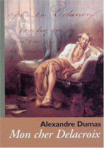 9782951204799: Cahiers Alexandre Dumas N°30: Mon Cher Delacroix
