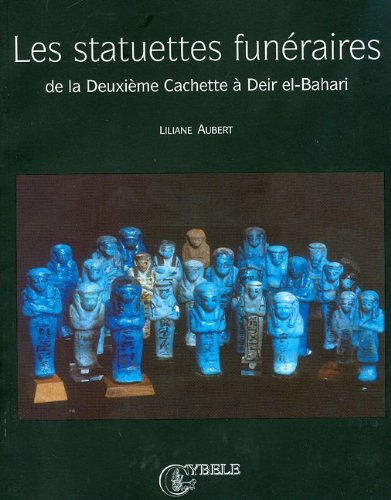 Les statuettes funeraires de la deuxieme cachette a Deir El-Bahari (French Edition) (2951209207) by Aubert, Liliane; Bulte, J.; Yoyotte, Jean