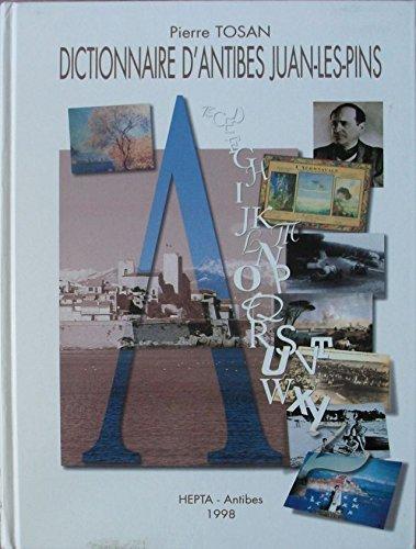 9782951251601: Dictionnaire d'Antibes-Juan-les-Pins : Ses rues, ses monuments, ses personnages célèbres, son histoire et ses légendes