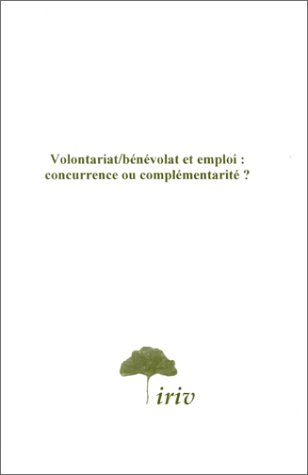 9782951318816: Volontariat, benevolat et emploi: Concurrence ou complementarite? (French Edition)