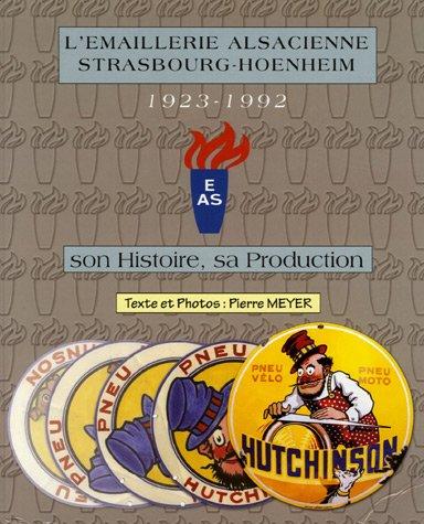 9782951321571: L'émaillerie alsacienne Strasbourg-Hoenheim 1923-1992 : Son histoire, sa production