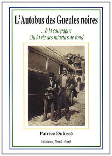 9782951328549: L'autobus des gueules noires : A la campagne ou la vie des mineurs de fond