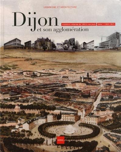 9782951346840: Dijon et son agglomération : Mutations urbaines de 1800 à nos jours Tome 1 (1800-1967)