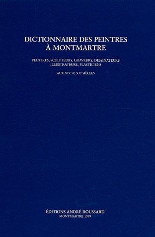 9782951360105: Dictionnaire des peintres à Montmartre : Peintres, sculpteurs, graveurs, dessinateurs, illustrateurs, plasticiens aux 19e et 20e siècles