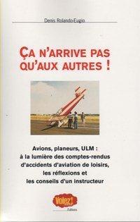 9782951362239: Ca N'Arrive Pas Qu'aux Autres Tome 1 - Compte Rendu et Analyse d'Accidents d'Avions de Loisir