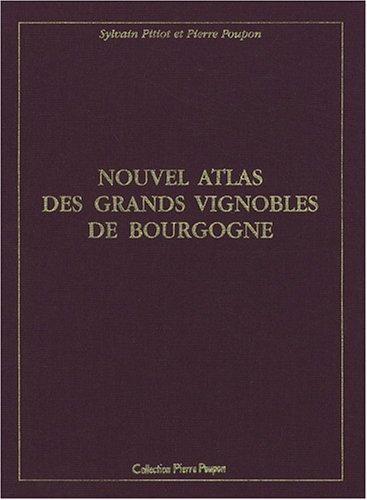Nouvel atlas des grands vignobles de Bourgogne : Coffret 2 volumes: Poupon, Pierre ; Pitiot, ...