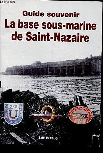 9782951378759: La base sous-marine de Saint-Nazaire (Guide souvenir)
