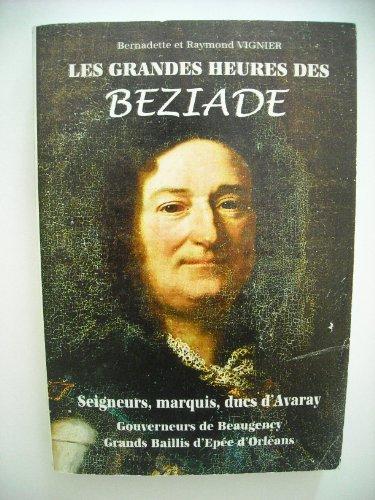 9782951400009: Les grandes heures des Béziade : Seigneurs, marquis, ducs d'Avaray, gouverneurs de Beaugency, grands baillis d'épée d'Orléans