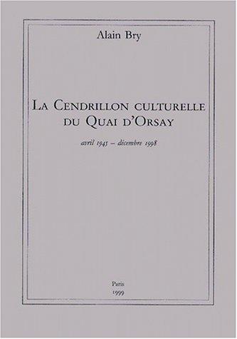 9782951424104: La cendrillon culturelle du quai d'Orsay, avril 1945 - d�cembre 1998