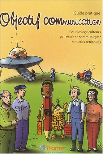 9782951438460: Objectif communication : Pour les agriculteurs qui veulent communiquer sur leurs territoires