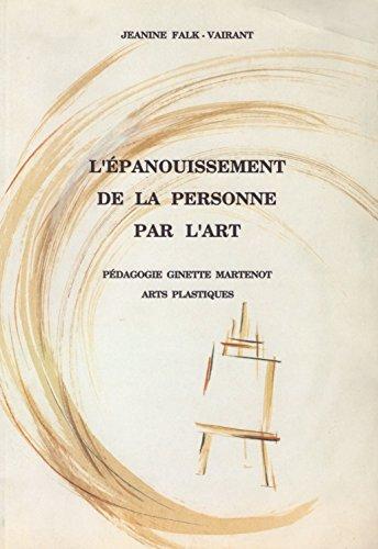 9782951440906: L'épanouissement de la personne par l'art : Pédagogie Ginette Martenot, arts plastiques