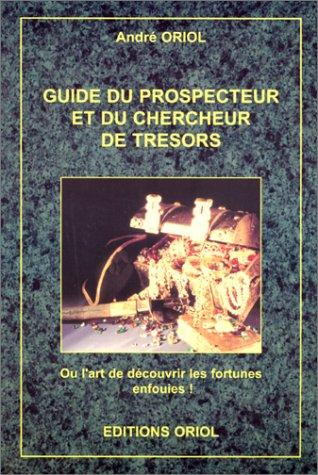 9782951443600: Guide du prospecteur et du chercheur de trésor : Ou l'art de découvrir les fortunes enfouies