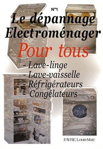 9782951467200: Le dépannage électroménager pour tous : Tome 1, Lave-linge, Lave-vaisselle, Réfrigérateurs, Congélateurs
