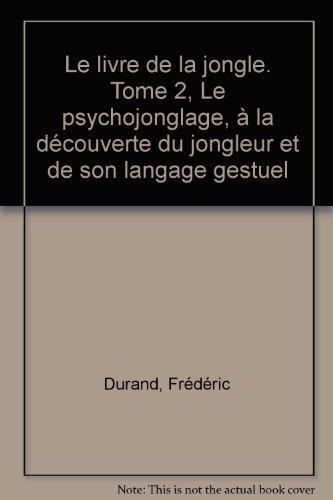 9782951469204: Le livre de la jongle. Tome 2, Le psychojonglage, à la découverte du jongleur et de son langage gestuel