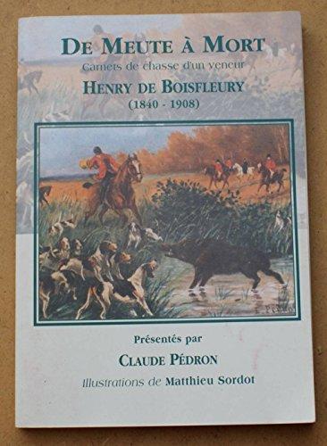 9782951473607: De meute à mort : Carnets de chasse d'un veneur, Henry de Boisfleury, 1840-1908