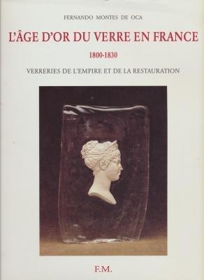 9782951488106: L'ÂGE D'OR DU VERRE EN FRANCE. 1800-1830