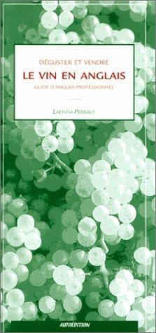 9782951501805: Déguster et vendre le vin en anglais. Guide d'anglais professionnel