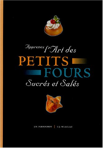 Apprenez l'art des petits fours sucrés et: Perruchon, J-M; Bellouet,
