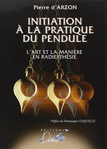 9782951505285: Initiation a la Pratique du Pendule : L'art et la maniére en radiesthésie